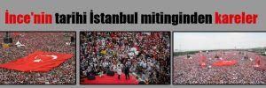 İnce'nin tarihi İstanbul mitinginden kareler