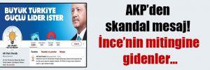 AKP'den skandal mesaj! İnce'nin mitingine gidenler…