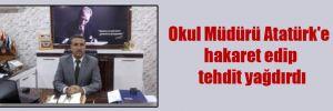 Okul Müdürü Atatürk'e hakaret edip tehdit yağdırdı