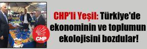 CHP'li Yeşil: Türkiye'de ekonominin ve toplumun ekolojisini bozdular!