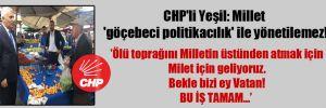 CHP'li Yeşil: Millet 'göçebeci politikacılık' ile yönetilemez!