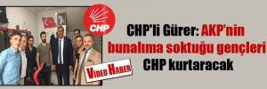 CHP'li Gürer: AKP'nin bunalıma soktuğu gençleri CHP kurtaracak