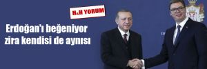 Erdoğan'ı beğeniyor zira kendisi de aynısı