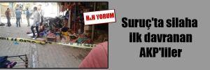 Suruç'ta silaha ilk davranan AKP'liler