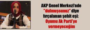 """AKP Genel Merkezi'nde """"dulmuşsunuz"""" diye fırçalanan şehit eşi: Oyumu Ak Parti'ye vermeyeceğim"""