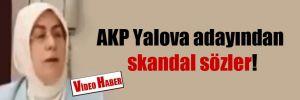 AKP Yalova adayından skandal sözler!