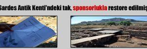 Sardes Antik Kenti'ndeki tak, sponsorlukla restore edilmiş
