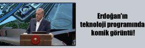 Erdoğan'ın teknoloji programında komik görüntü!