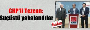 CHP'li Tezcan: Suçüstü yakalandılar