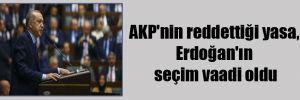 AKP'nin reddettiği yasa, Erdoğan'ın seçim vaadi oldu