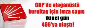 CHP'de olağanüstü kurultay için imza sayısı ikinci gün 466'ya ulaştı!