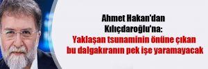Ahmet Hakan'dan Kılıçdaroğlu'na: Yaklaşan tsunaminin önüne çıkan bu dalgakıranın pek işe yaramayacak
