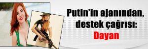 Putin'in ajanından, destek çağrısı: Dayan