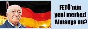 FETÖ'nün yeni merkezi Almanya mı?