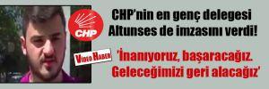 CHP'nin en genç delegesi Altunses de imzasını verdi!