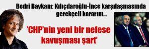 Bedri Baykam: Kılıçdaroğlu-İnce karşılaşmasında gerekçeli kararım…