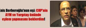 Enis Berberoğlu'nun eşi: CHP'nin AYM ve Yargıtay önünde eylem yapmasını beklerdim!