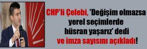 CHP'li Çelebi, 'Değişim olmazsa yerel seçimlerde hüsran yaşarız' dedi ve imza sayısını açıkladı!