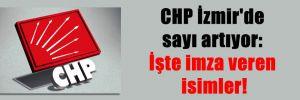 CHP İzmir'de sayı artıyor: İşte imza veren isimler!