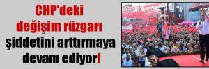 CHP'deki değişim rüzgarı şiddetini arttırmaya devam ediyor!