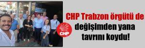 CHP Trabzon örgütü de değişimden yana tavrını koydu!