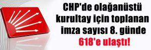 CHP'de olağanüstü kurultay için toplanan imza sayısı 8. günde 618'e ulaştı!