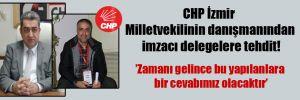CHP İzmir Milletvekilinin danışmanından imzacı delegelere tehdit!