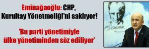 Eminağaoğlu: CHP, Kurultay Yönetmeliği'ni saklıyor!
