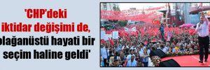 'CHP'deki iktidar değişimi de, olağanüstü hayati bir seçim haline geldi'