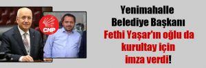 Yenimahalle Belediye Başkanı Fethi Yaşar'ın oğlu da kurultay için imza verdi!
