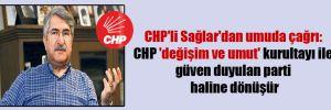CHP'li Sağlar'dan umuda çağrı: CHP 'değişim ve umut' kurultayı ile güven duyulan parti haline dönüşür