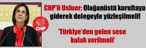 CHP'li Usluer: Olağanüstü kurultaya giderek delegeyle yüzleşilmeli!