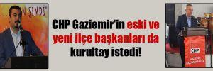 CHP Gaziemir'in eski ve yeni ilçe başkanları da kurultay istedi!