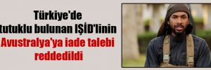 Türkiye'de tutuklu bulunan IŞİD'linin Avustralya'ya iade talebi reddedildi