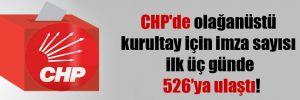 CHP'de olağanüstü kurultay için imza sayısı ilk üç günde 526'ya ulaştı!