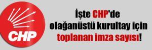 İşte CHP'de olağanüstü kurultay için toplanan imza sayısı!