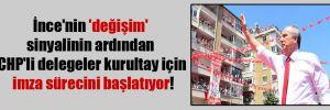 İnce'nin 'değişim' sinyalinin ardından CHP'li delegeler kurultay için imza sürecini başlatıyor!