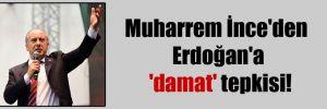 Muharrem İnce'den Erdoğan'a 'damat' tepkisi!