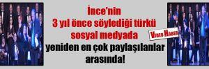 İnce'nin 3 yıl önce söylediği türkü sosyal medyada yeniden en çok paylaşılanlar arasında!