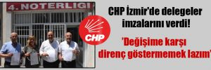 CHP İzmir'de delegeler imzalarını verdi!