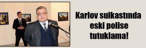 Karlov suikastında eski polise tutuklama!