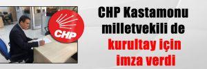 CHP Kastamonu milletvekili de kurultay için imza verdi