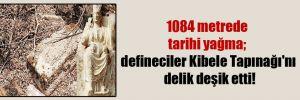 1084 metrede tarihi yağma; defineciler Kibele Tapınağı'nı delik deşik etti!