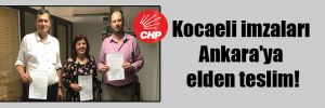 Kocaeli imzaları Ankara'ya elden teslim!