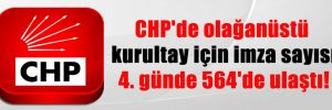 CHP'de olağanüstü kurultay için imza sayısı 4. günde 564'de ulaştı!