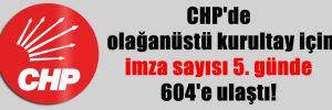 CHP'de olağanüstü kurultay için imza sayısı 5. günde 604'e ulaştı!