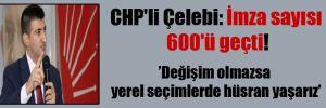 CHP'li Çelebi: İmza sayısı 600'ü geçti!