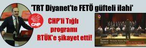 'TRT Diyanet'te FETÖ güfteli ilahi' CHP'li Tığlı programı RTÜK'e şikayet etti!