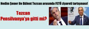 Nedim Şener ile Bülent Tezcan arasında FETÖ ziyareti tartışması!