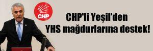 CHP'li Yeşil'den YHS mağdurlarına destek!